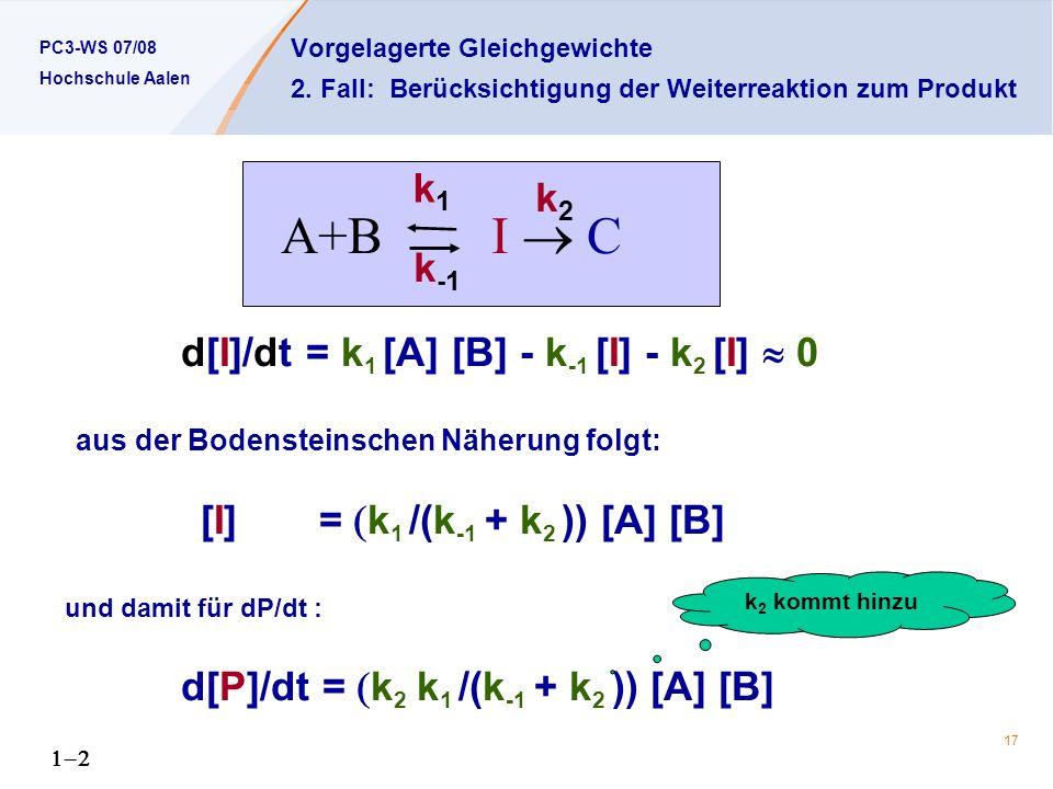 A+B I  C k1 k2 k-1 d[I]/dt = k1 [A] [B] - k-1 [I] - k2 [I]  0
